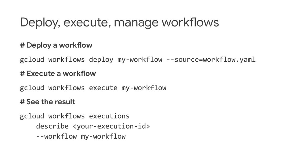 Deploy, execute, manage workflows # Deploy a wo...
