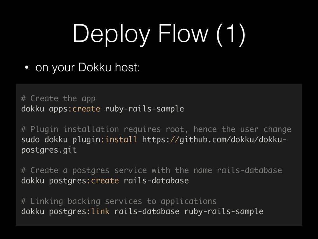 Deploy Flow (1) • on your Dokku host: # Create ...