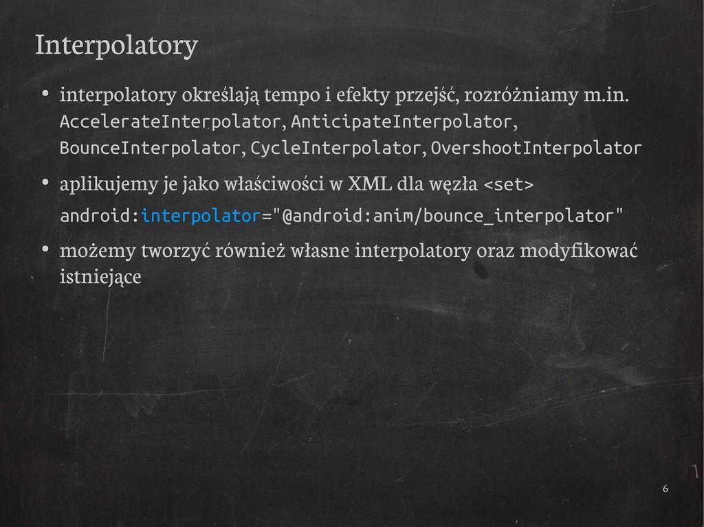 6 Interpolatory ● interpolatory określają tempo...