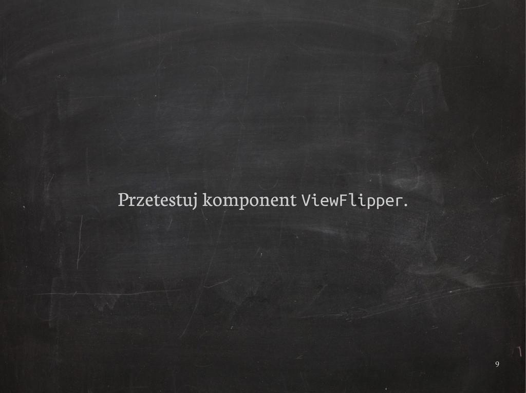 9 Przetestuj komponent ViewFlipper.