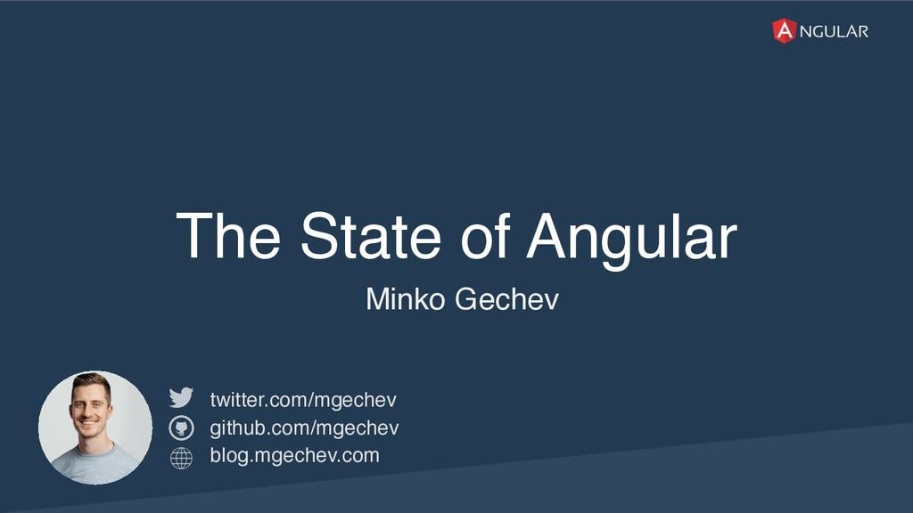 @yourtwitter The State of Angular Minko Gechev ...
