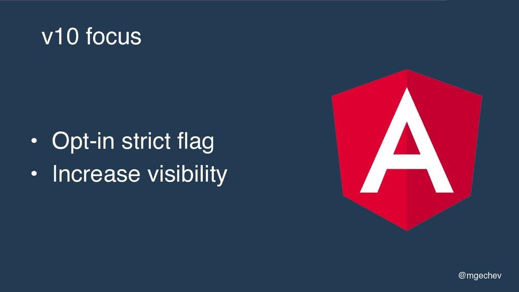@mgechev v10 focus • Opt-in strict flag • Incre...