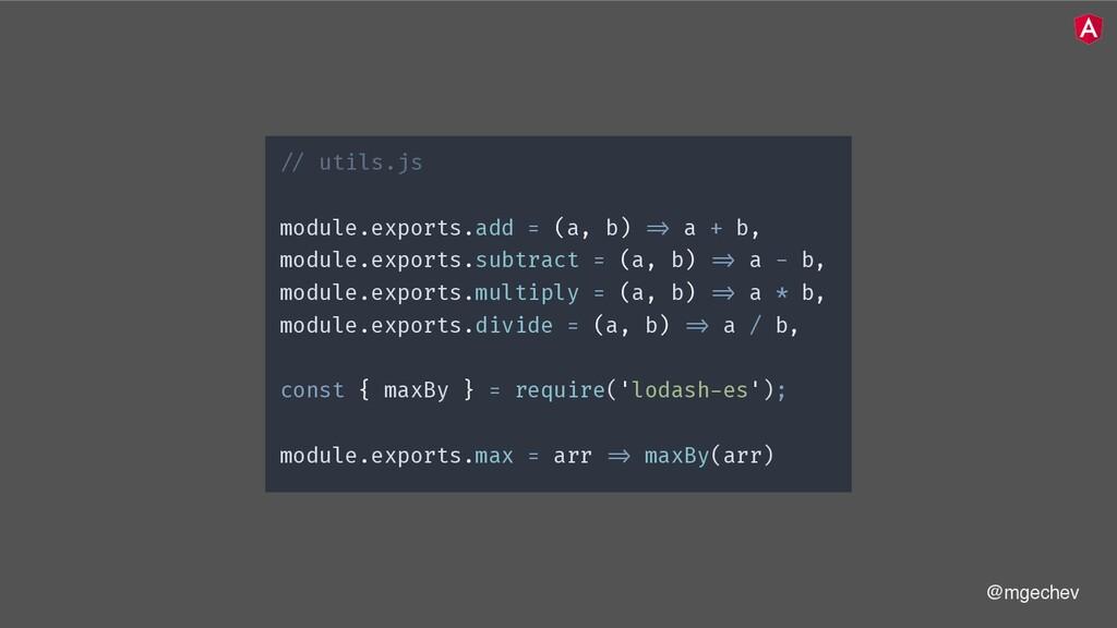 @mgechev !// utils.js module.exports.add = (a, ...
