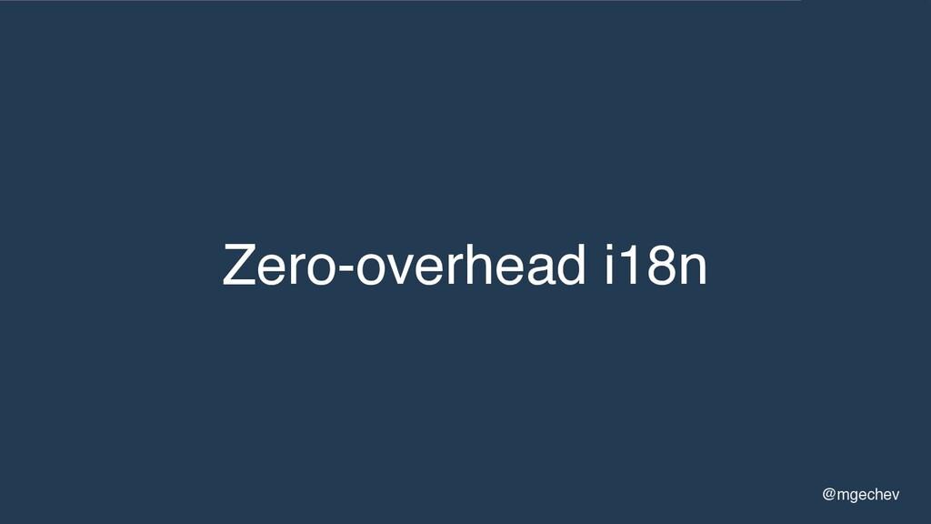 @mgechev Zero-overhead i18n