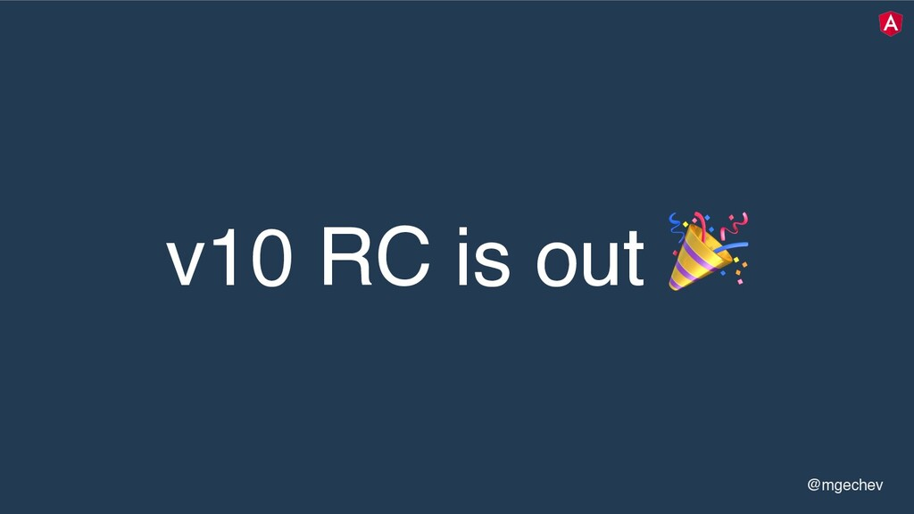 @mgechev v10 RC is out