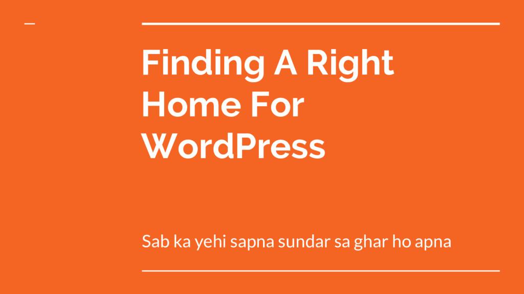Finding A Right Home For WordPress Sab ka yehi ...