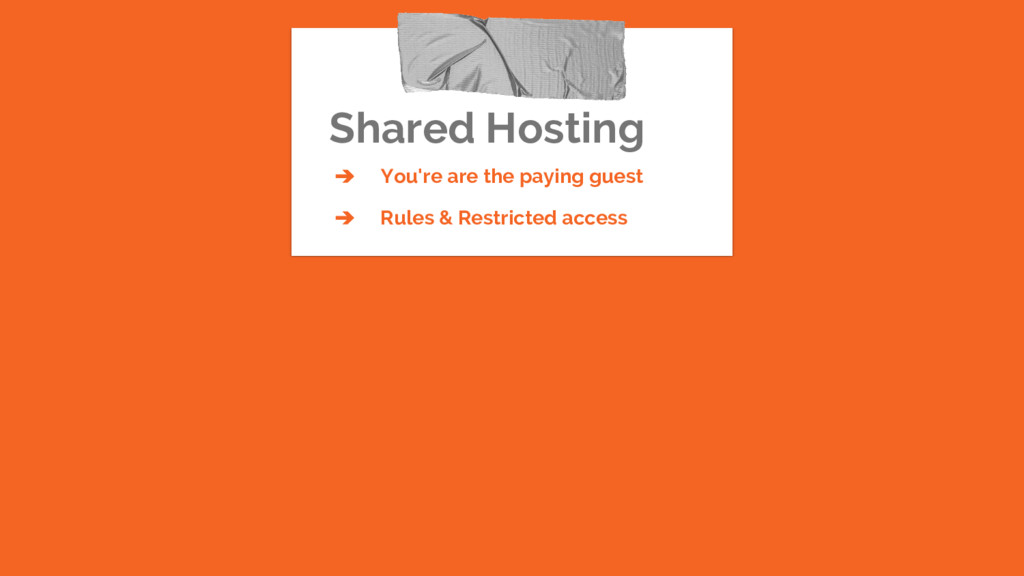 Shared Hosting ➔ You're are the paying guest ➔ ...