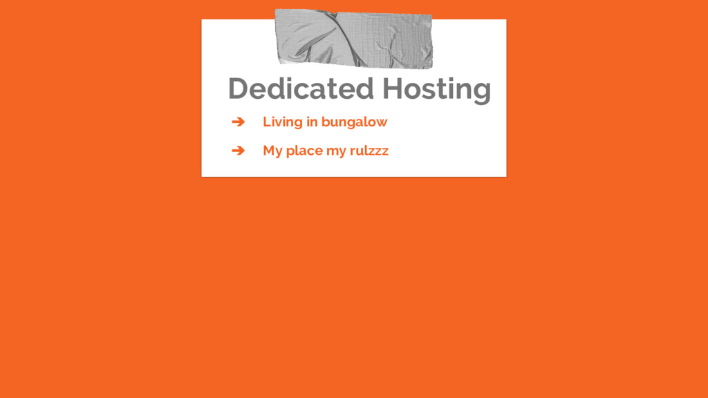 Dedicated Hosting ➔ Living in bungalow ➔ My pla...