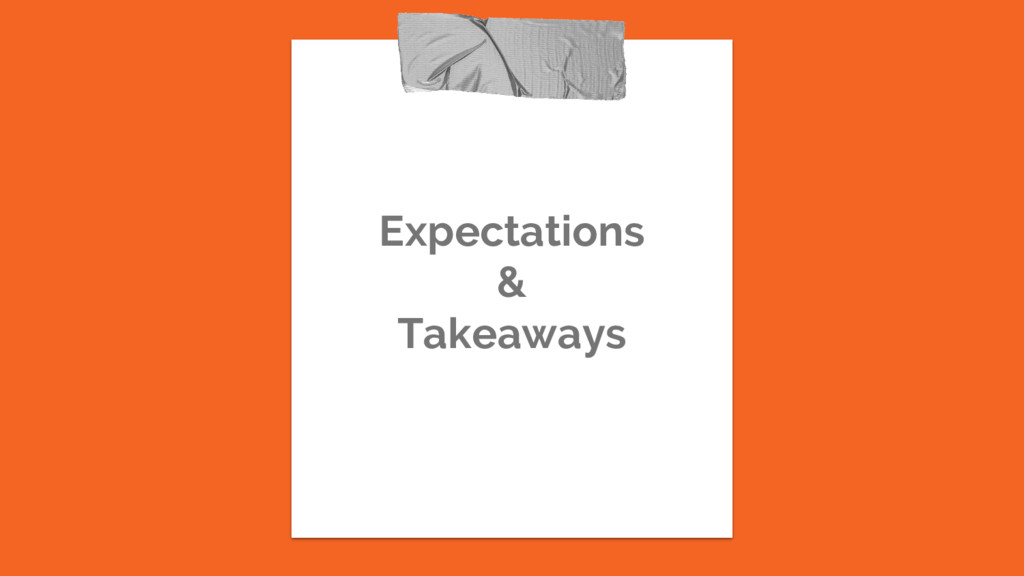 Expectations & Takeaways