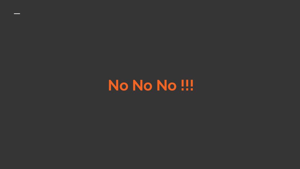 No No No !!!