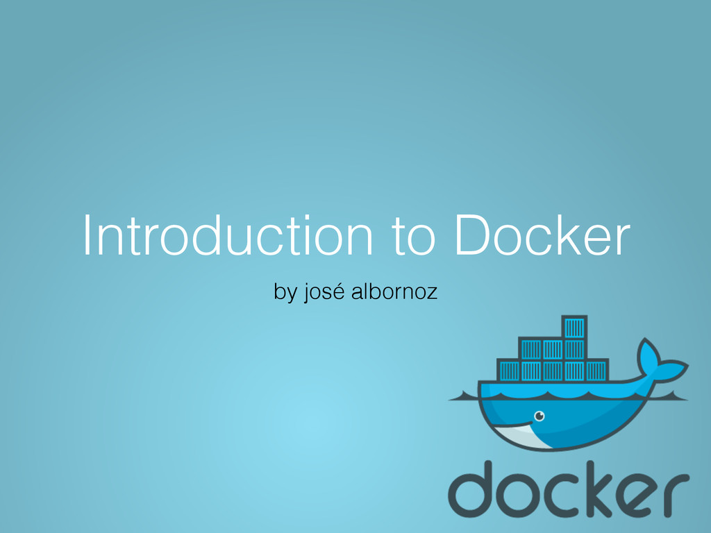 Introduction to Docker by josé albornoz