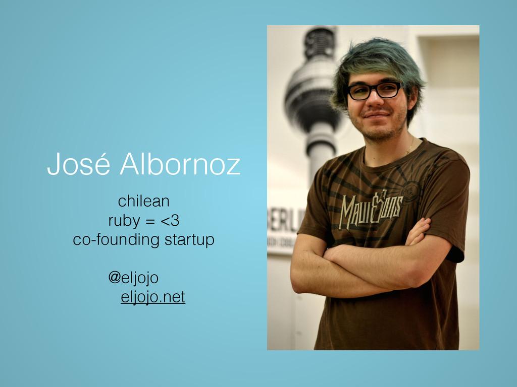 José Albornoz chilean ruby = <3 co-founding sta...