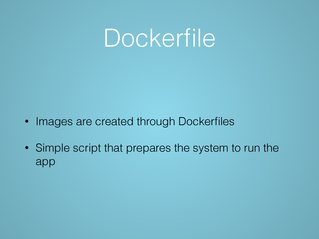 Dockerfile • Images are created through Dockerfil...