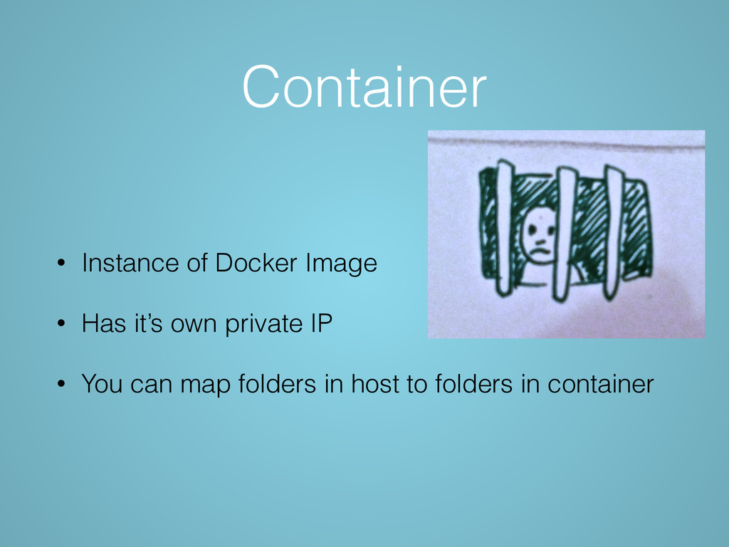 Container • Instance of Docker Image • Has it's...