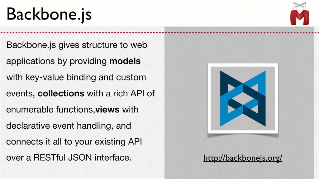 Backbone.js Backbone.js gives structure to web ...