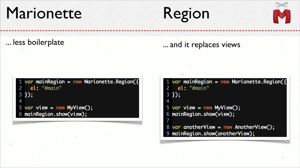 Marionette ... less boilerplate ... and it repl...