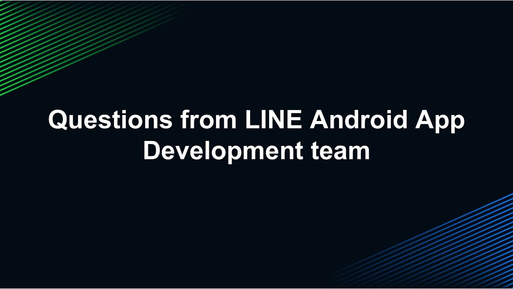 Questions from LINE Android App Development team