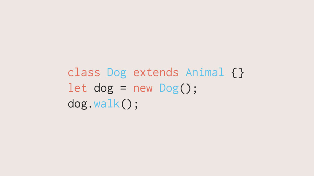 class Dog extends Animal {} let dog = new Dog()...