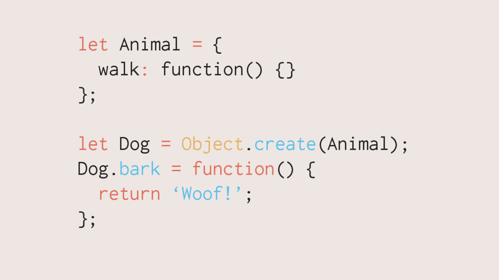 let Animal = { walk: function() {} }; let Dog =...