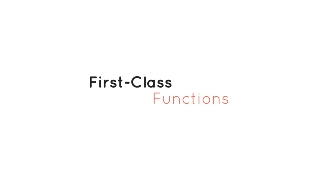 Functions First-Class