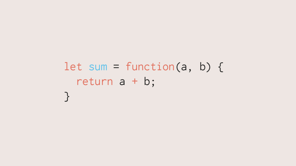 let sum = function(a, b) { return a + b; }