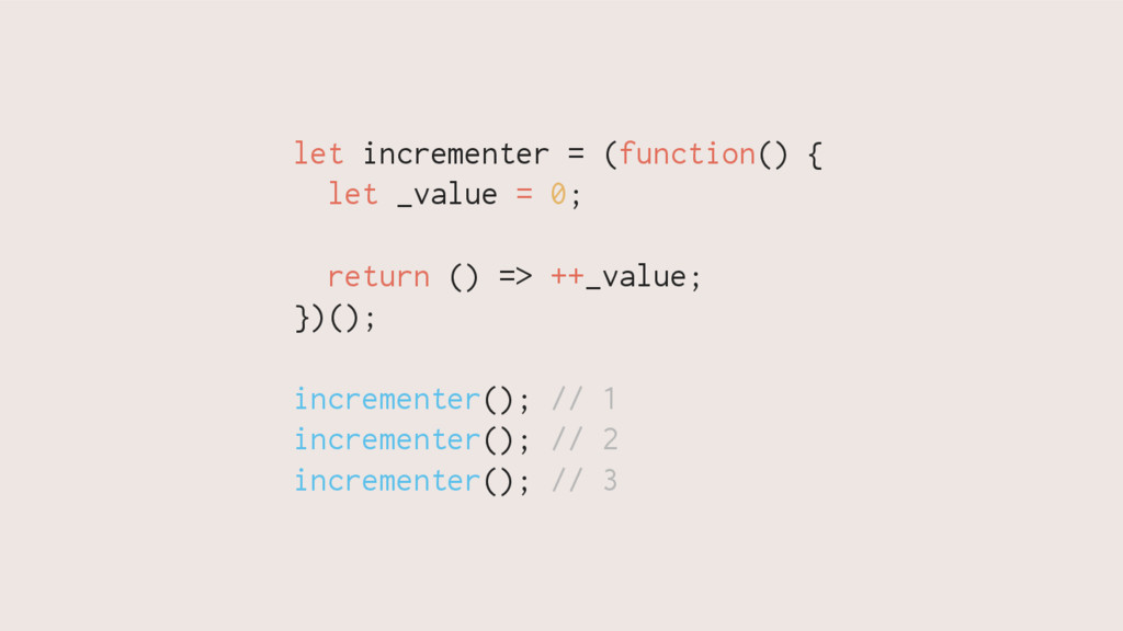 let incrementer = (function() { let _value = 0;...
