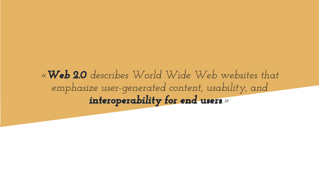 «Web 2.0 describes World Wide Web websites that...