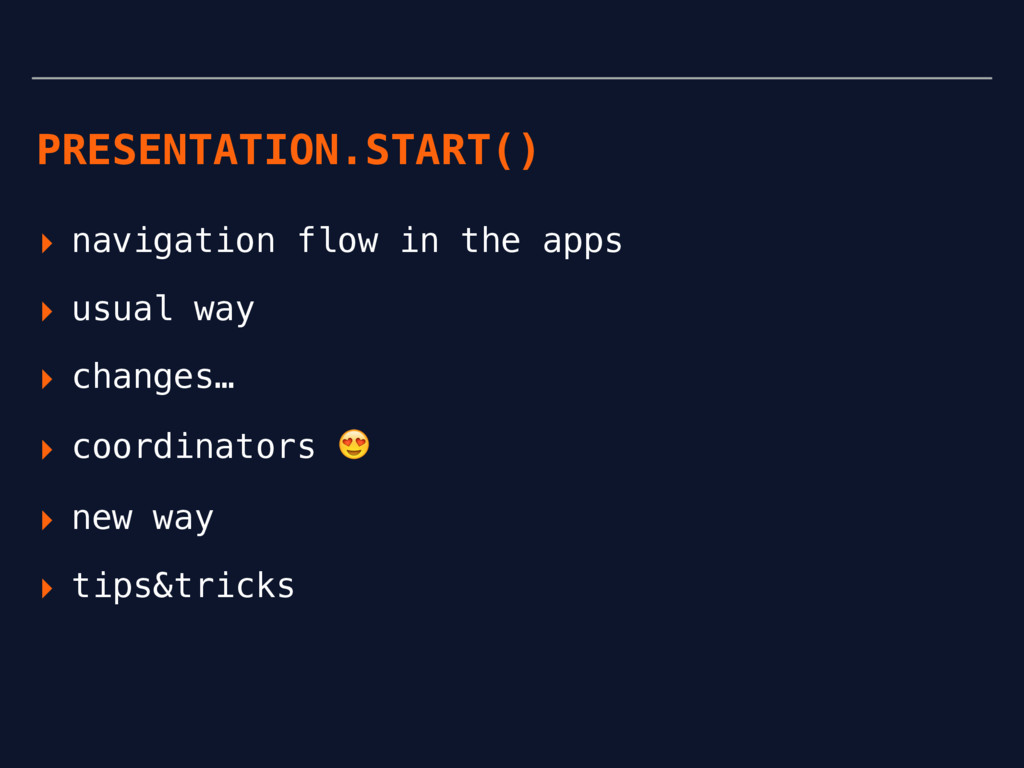 PRESENTATION.START() ▸ navigation flow in the a...