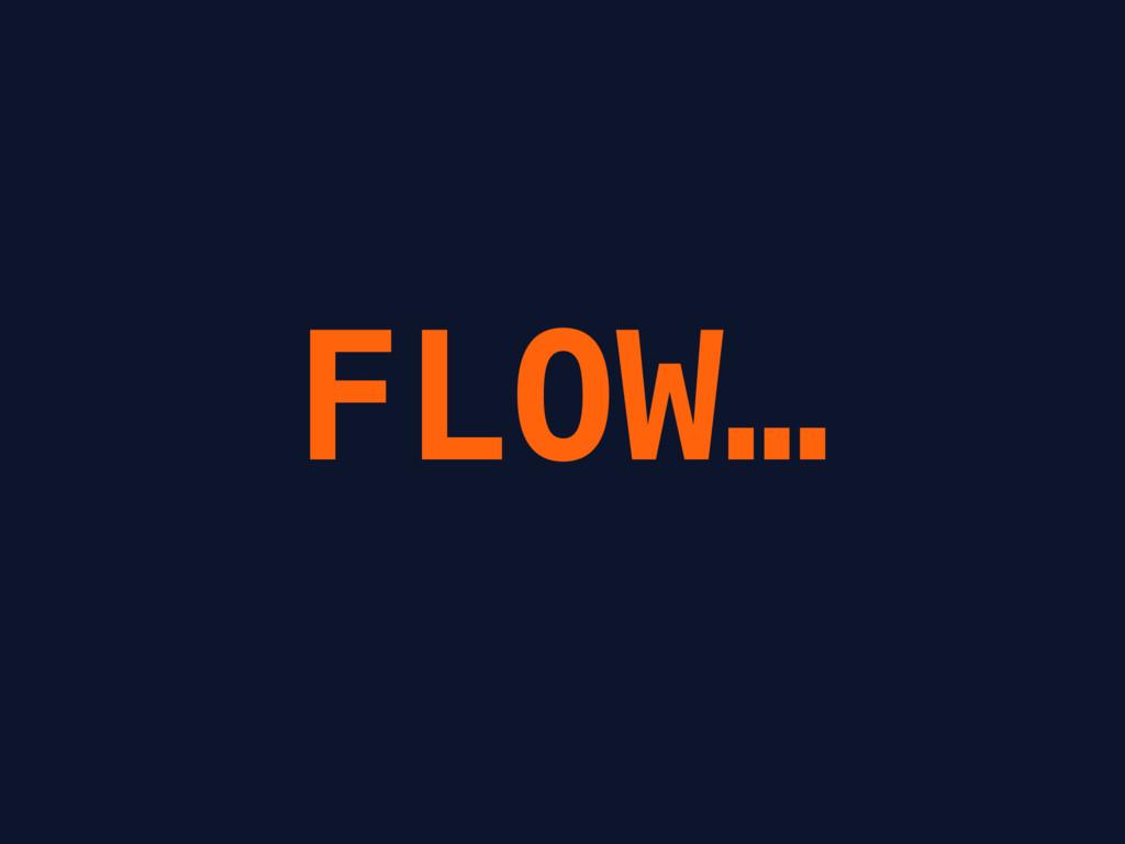 FLOW…