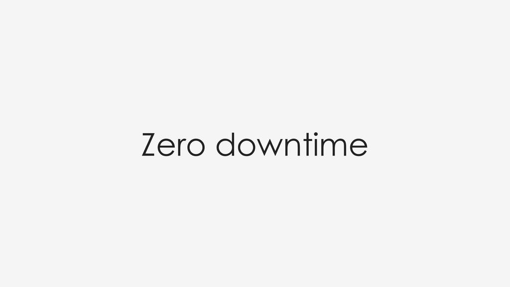Zero downtime