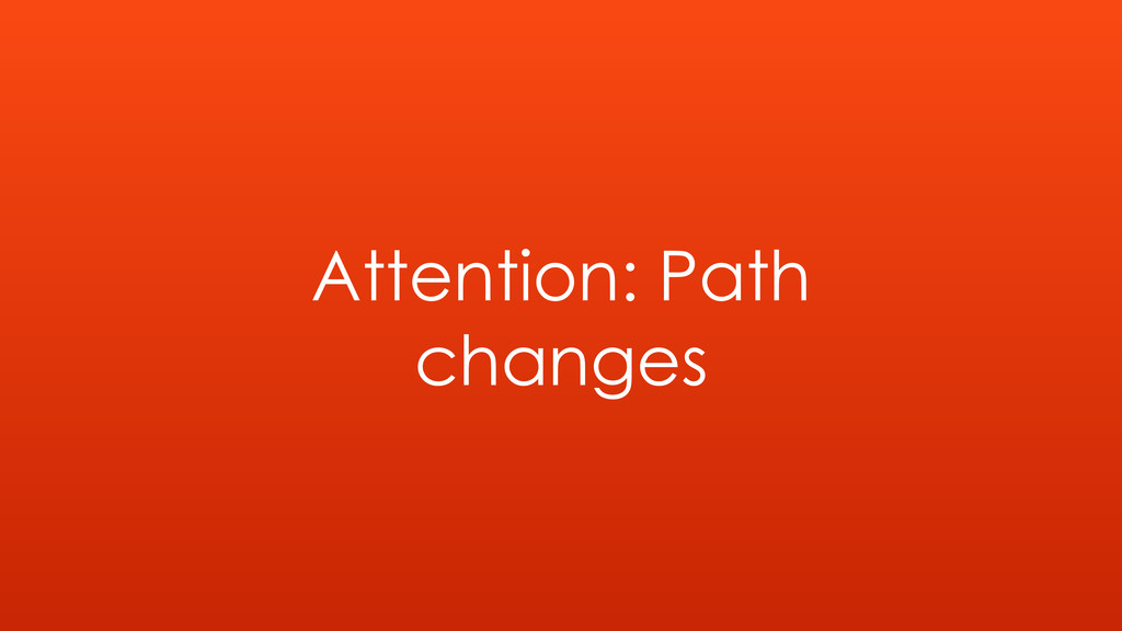 Attention: Path changes