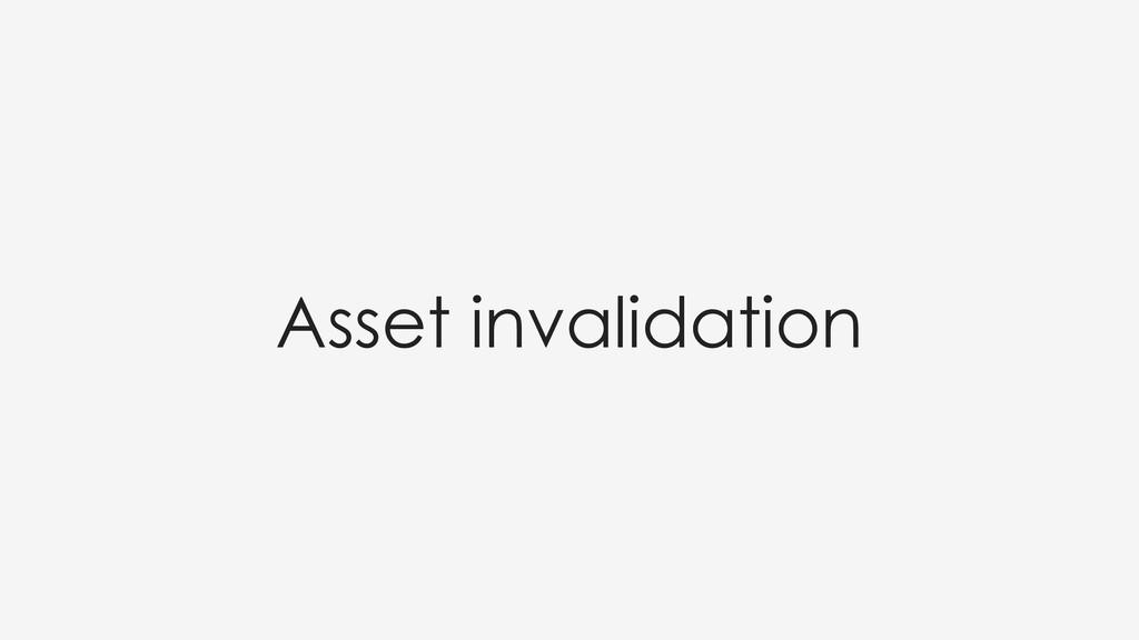 Asset invalidation