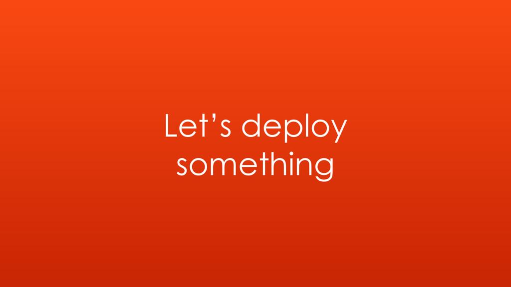 Let's deploy something
