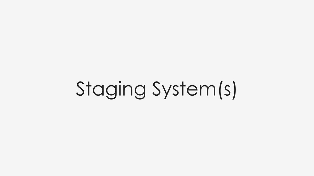 Staging System(s)