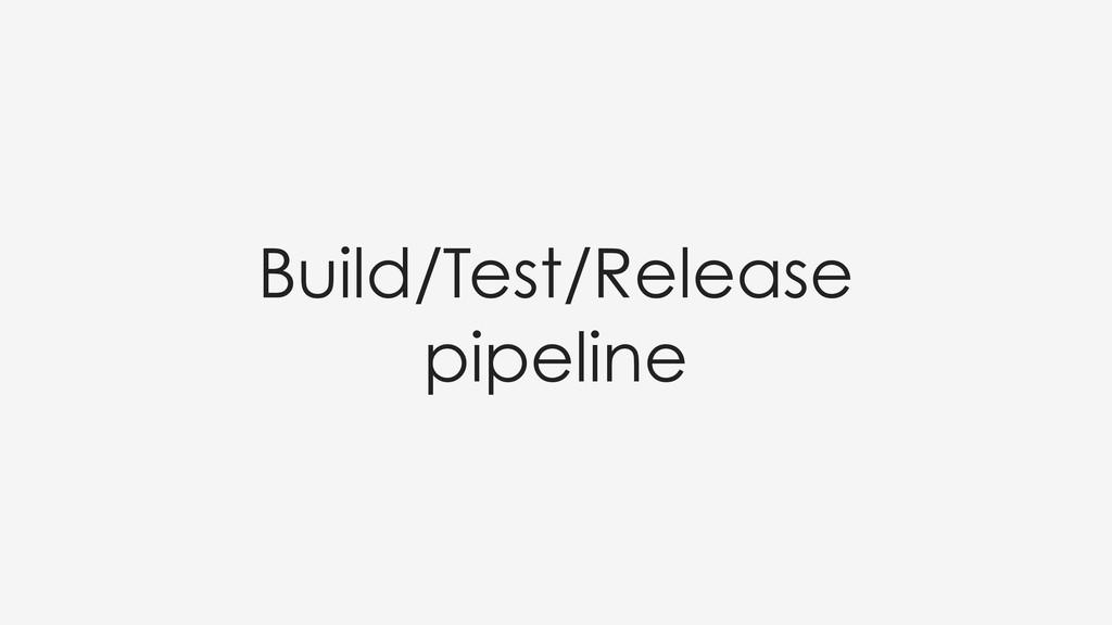 Build/Test/Release pipeline