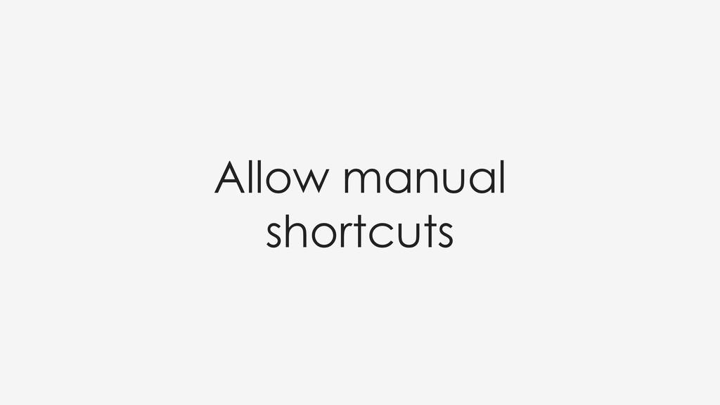 Allow manual shortcuts
