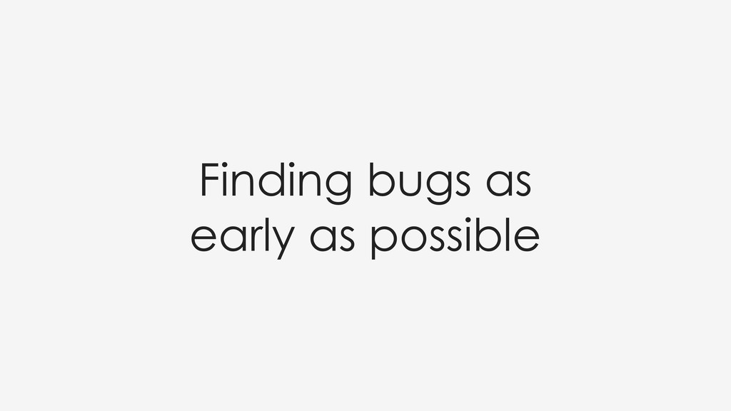 Finding bugs as early as possible