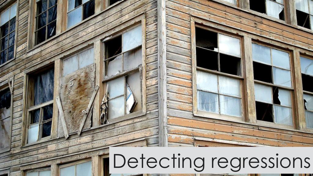 Detecting regressions
