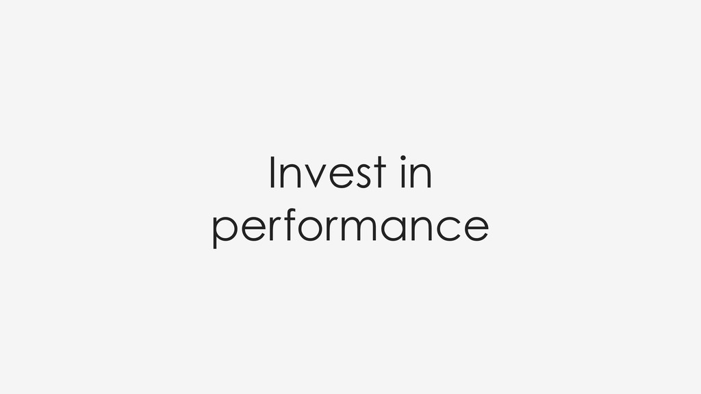 Invest in performance