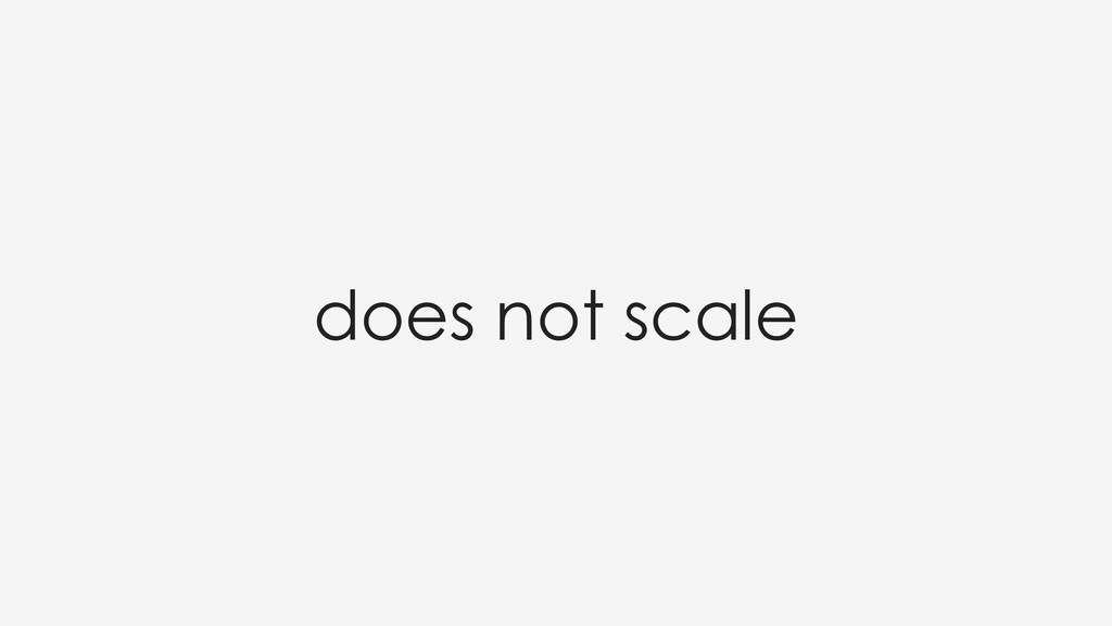 does not scale