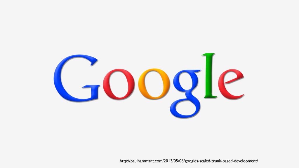 http://paulhammant.com/2013/05/06/googles-scale...