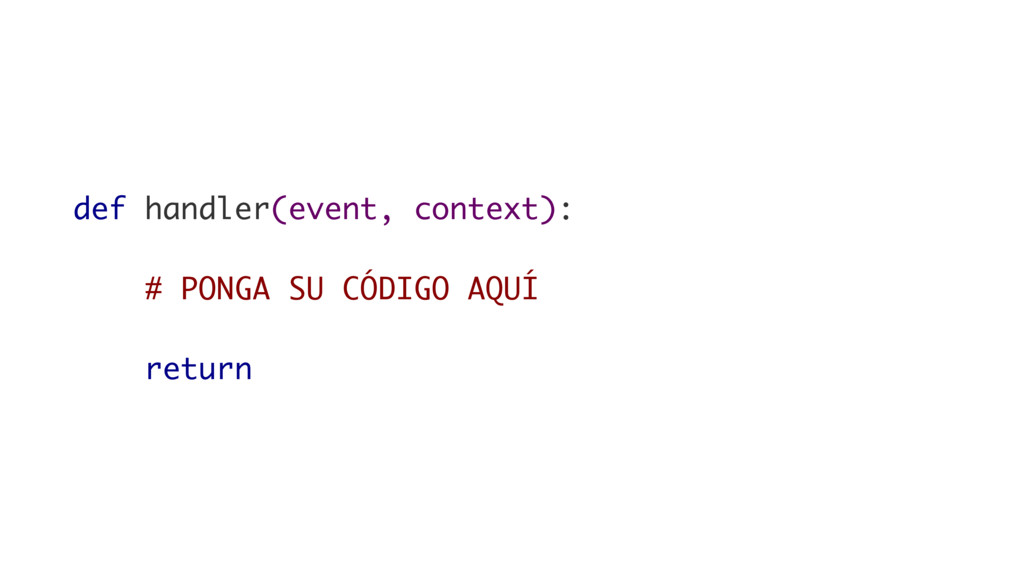 def handler(event, context): # PONGA SU CÓDIGO ...