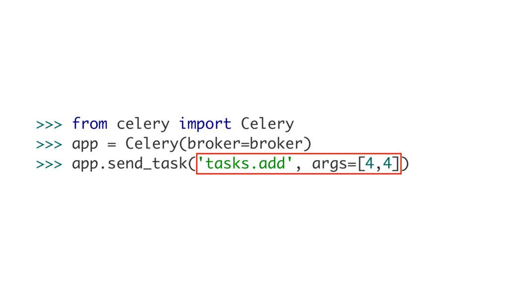 >>> from celery import Celery >>> app = Celery(...