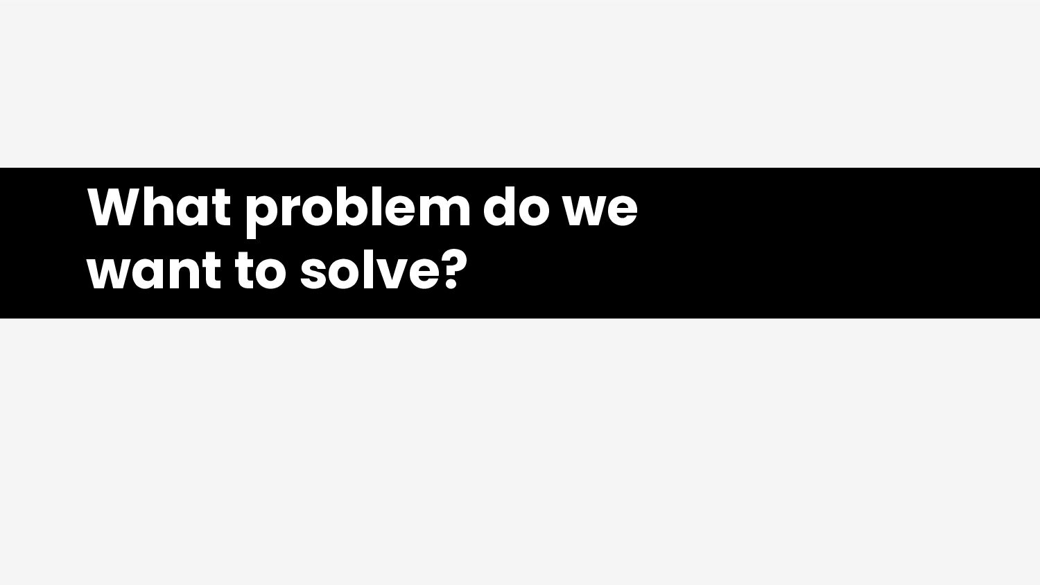 What problem do we want to solve?