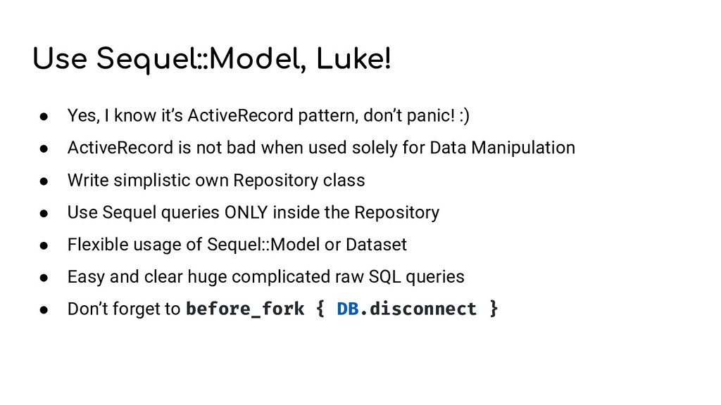 Use Sequel::Model, Luke! ● Yes, I know it's Act...