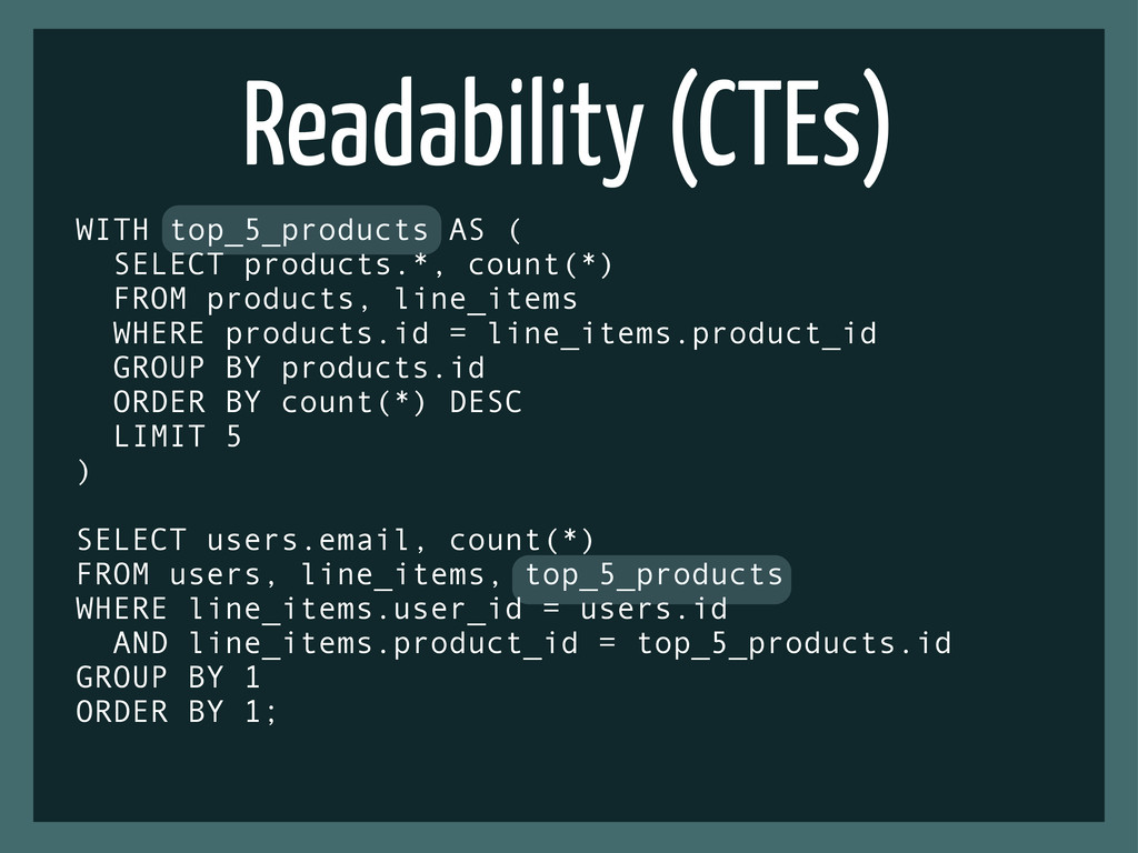 Readability (CTEs) WITH top_5_products AS ( SEL...