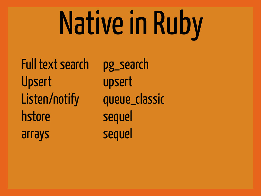 Native in Ruby Full text search Upsert Listen/n...