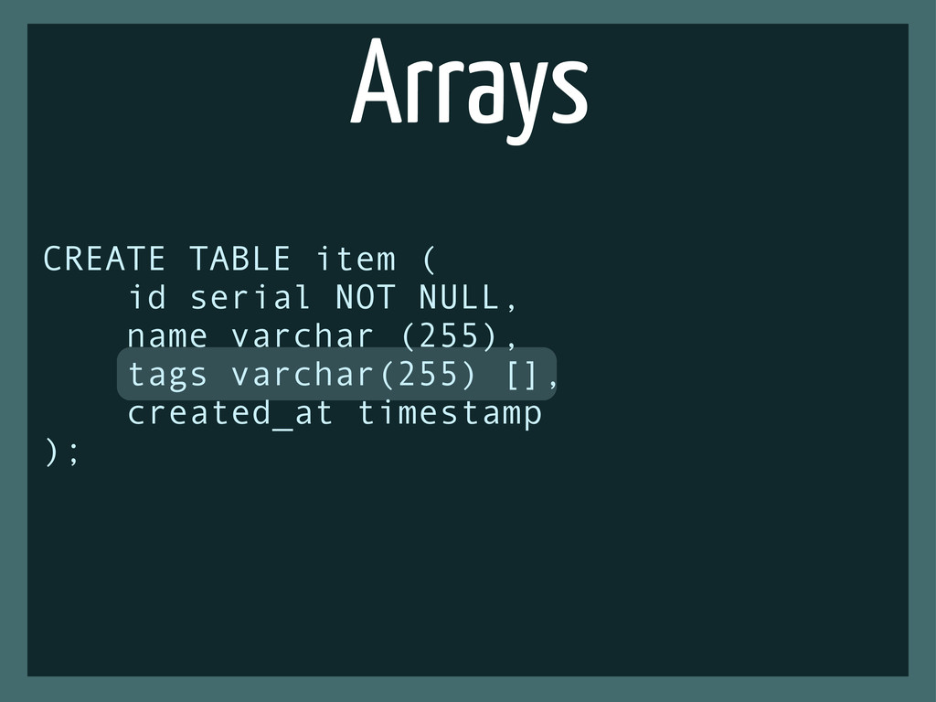 Arrays CREATE TABLE item ( id serial NOT NULL, ...