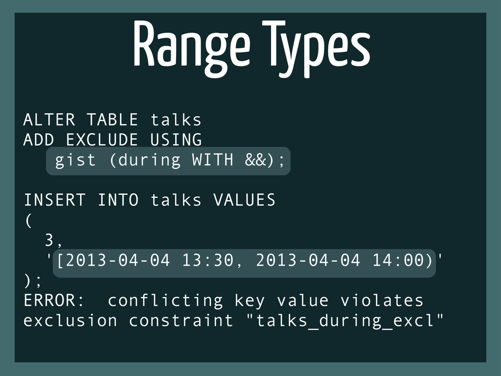 ALTER TABLE talks ADD EXCLUDE USING gist (durin...