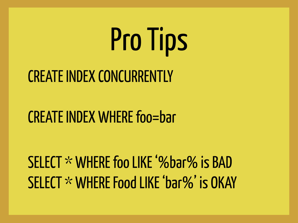 Pro Tips CREATE INDEX CONCURRENTLY CREATE INDEX...